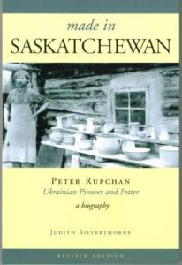 Made In Saskatchewan - a biography of Ukrainian Pioneer and Potter Peter Rupchan