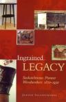 Ingrained Legacy - Saskatchewan Pioneer Woodworkers 1870-1930